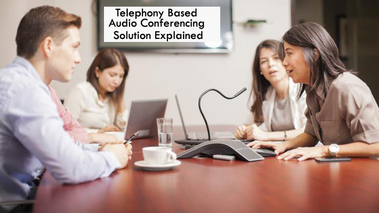 Telephony Based Audio Conferencing Solution Explained