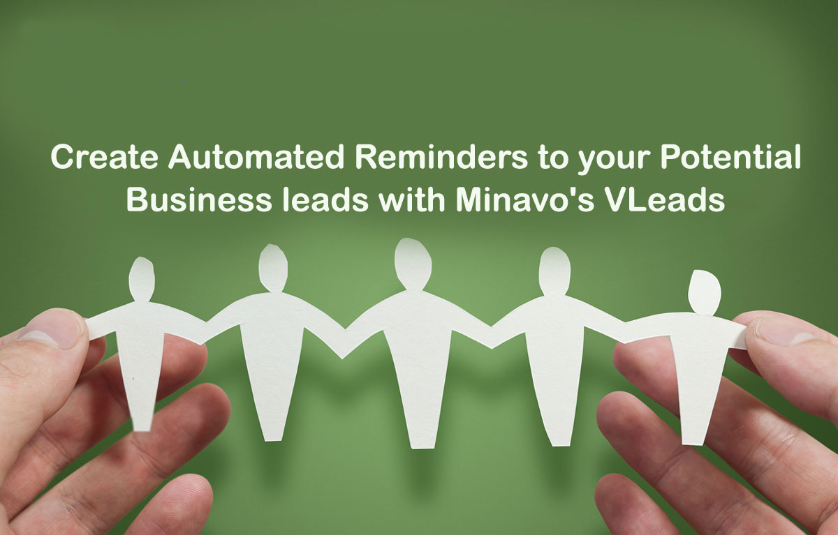 Create Automated Reminders to your Potential Business Leads with Minavo's VLeads