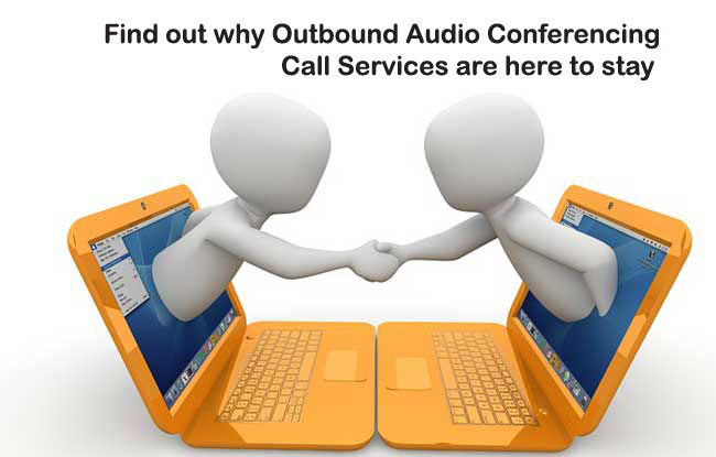 Find out why outbound audio conferencing call services are here to stay